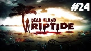Dead Island: Riptide Playthrough - The Natives Are Pissed at Us (Part 24)