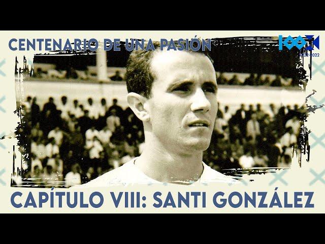 #CentenarioCDT   Centenario de una pasión. Capítulo 8: Santi González