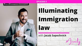 Ep 5 || Illuminating U.S. Immigration Law with Attorney Jacob Sapochnick