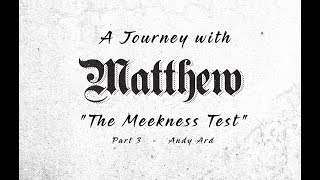 """""""A Journey With Matthew - Part 3, The Meekness Test"""""""