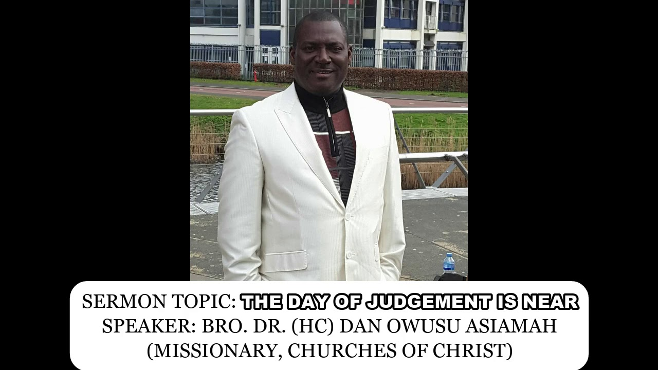 Download Bro Dr Dan Owusu Asiamah - THE DAY OF JUDGEMENT IS NEAR