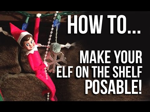 how to make your elf on the shelf posable tutorial