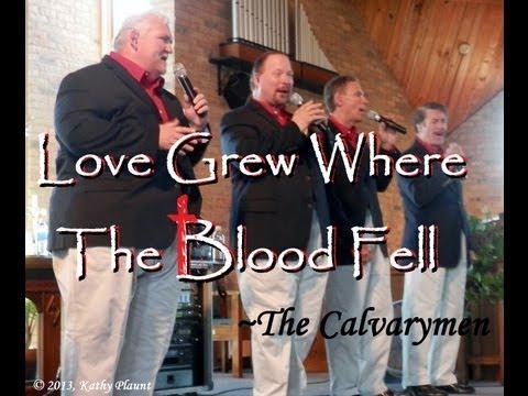 Love Grew Where The Blood Fell