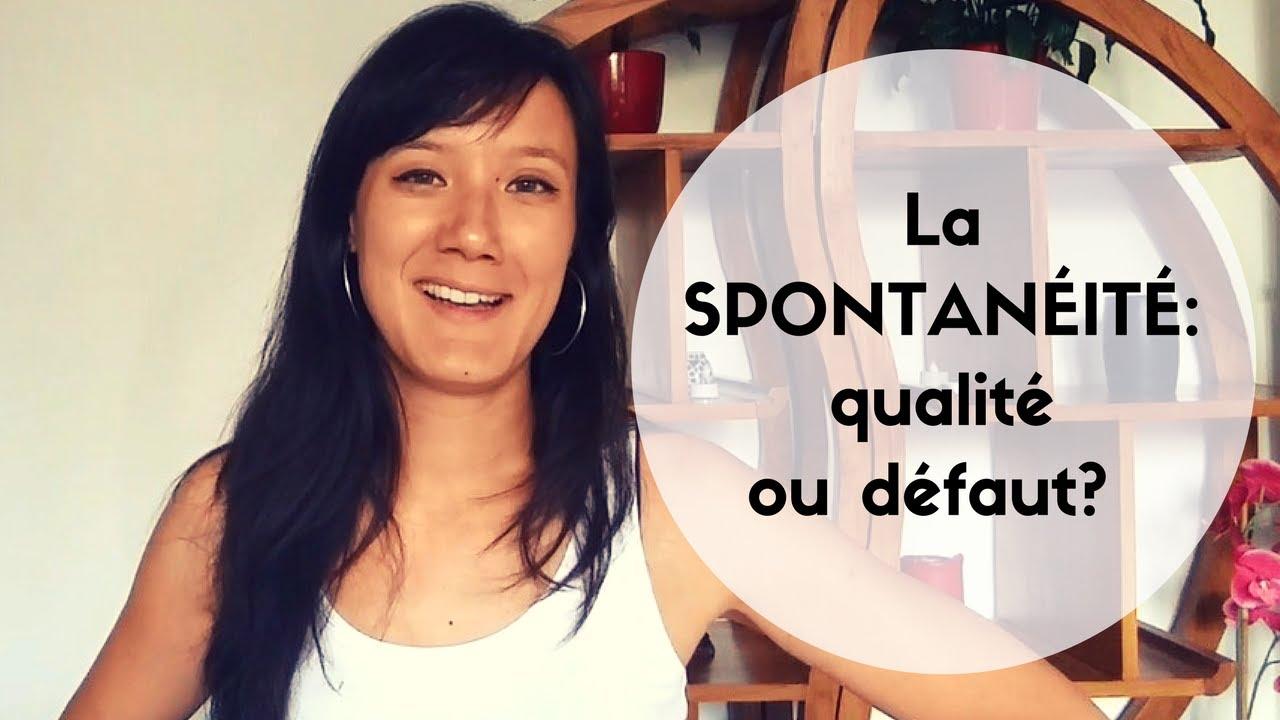 La spontanéité: qualité ou défaut? - YouTube