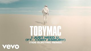 TobyMac, Cory Asbury - I just need U. (Tide Electric Remix/Audio)