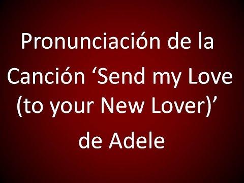 """Inglés Americano - Pronunciación De """"Send My Love (to Your New Lover)"""""""