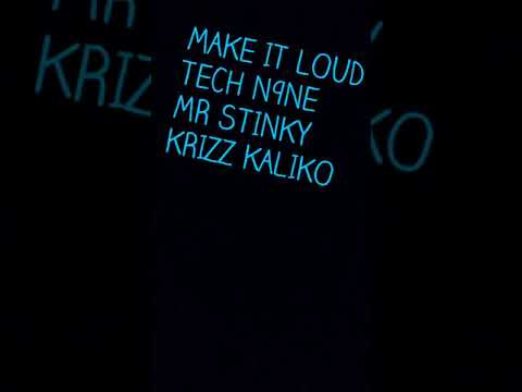 Make It Loud- Tech N9ne Mr Stinky Krizz Kaliko