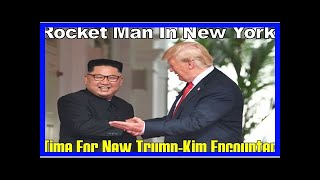 Rocket Man in New York? Time for a New Trump-Kim Encounter
