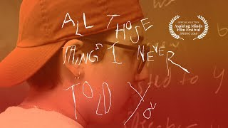 All Those Things I Never Told You (2018) Official Short Film