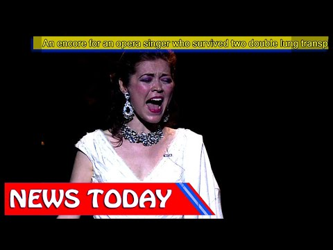 US News - An encore for an opera singer who survived two double lung transplants