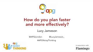 Lucy Jameson | Fast Planning | APG Noisy Thinking