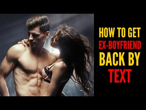how to get your ex boyfriend back by text