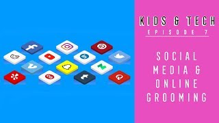 Kids and Tech - Episode 7: Social media & Online Grooming