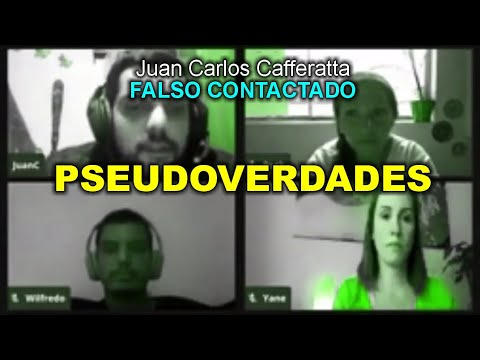 Juan Carlos Cafferatta - FALSO CONTACTADO - PSEUDOVERDADES