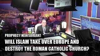 WILL ISLAM TAKE EUROPE AND DESTROY THE CATHOLIC CHURCH? PROPHECY NEWSBREAK!
