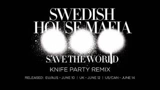 Repeat youtube video Swedish House Mafia - Save The World (Knife Party Remix)