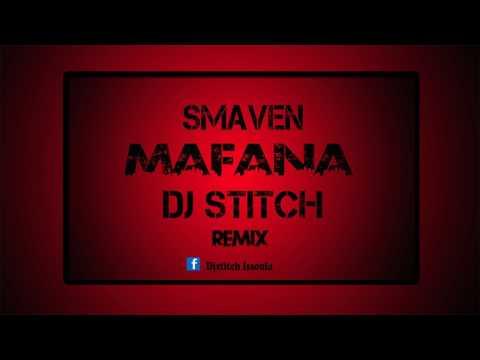 Smaven Mafana 2 0 Dj Stitch Remix