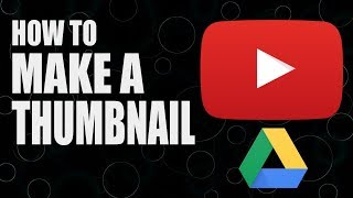 Make Great YouTube Thumbnails for FREE with Google Drive