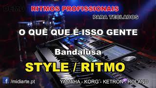 ♫ Ritmo / Style - O QUÊ QUE É ISSO GENTE - Bandalusa