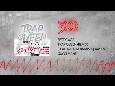 Fetty Wap - Trap Queen Remix (ft. Azealia Banks, Quavo & Gucci Mane)   300 Ent (Official Audio)