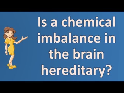 Is a chemical imbalance in the brain hereditary ? | Health FAQ Channel