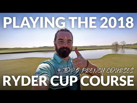 Playing The 2018 Ryder Cup Course At Le Golf National + My Top 5 French Golf Courses