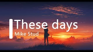 mike stud these days lyrics