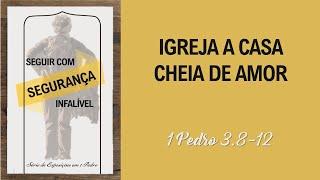 Igreja a casa cheia de amor - 1Pedro 3.8-12