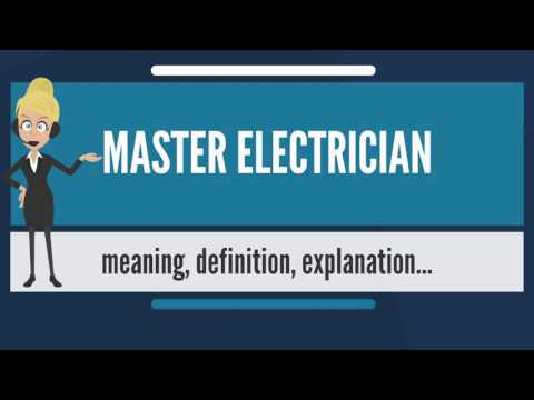 What is MASTER ELECTRICIAN? What does MASTER ELECTRICIAN mean? MASTER ELECTRICIAN meaning