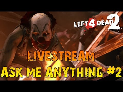 Left 4 dead 2 livestream - Ask me anything #2