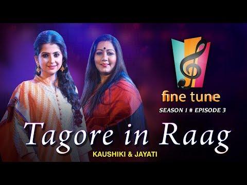 Tagore in Raag | Kaushiki & Jayati | Fine Tune Season 1 Episode 3 | Classical & Tagore Fusion