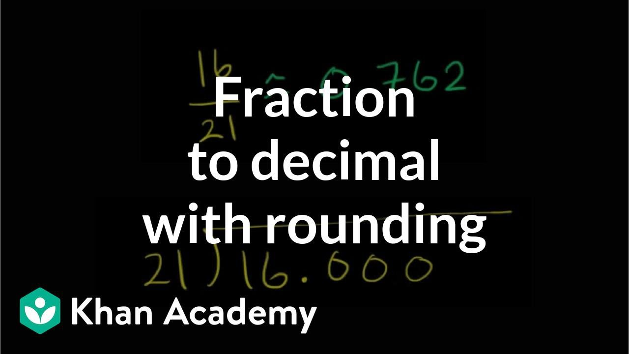 Fraction to decimal with rounding (video) | Khan Academy