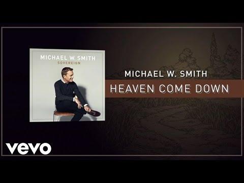 Michael W. Smith - Heaven Come Down (Lyric Video)