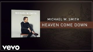 Michael W. Smith - Heaven Come Down (Lyric Video)