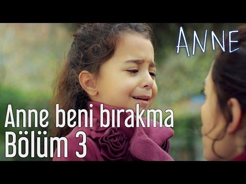 Anne 3. Bölüm - Anne Beni Bırakma...
