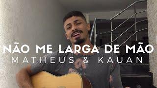 Baixar Não me larga de mão - Matheus e Kauan (Cover - Pedro Mendes)