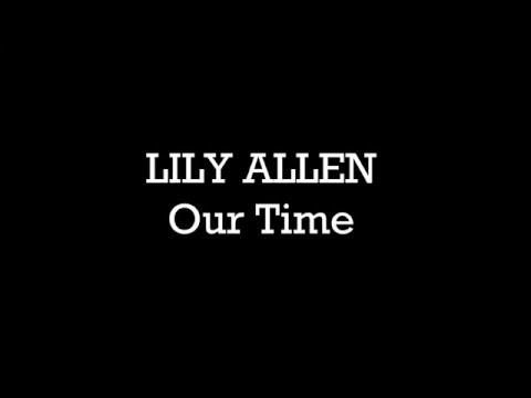 Lily Allen - Our Time (Lyrics)