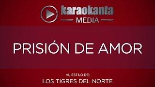 Karaokanta - Los Tigres del Norte - Prisión de amor