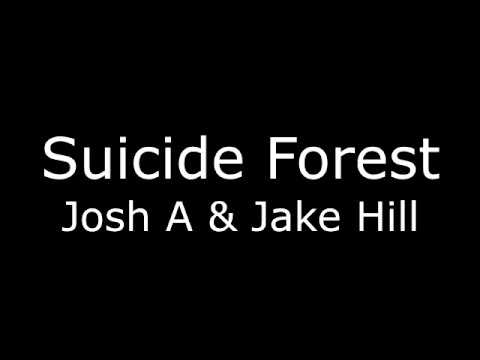 Josh A & Jake Hill - Suicide Forest (Lyrics)