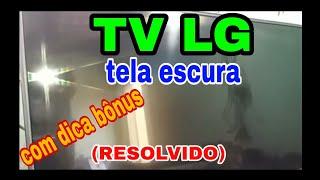 TV LG  TELA ESCURA  COM DICA BÔNUS