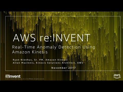 AWS re:Invent 2017: Real-Time Anomaly Detection Using Amazon Kinesis (ABD335)