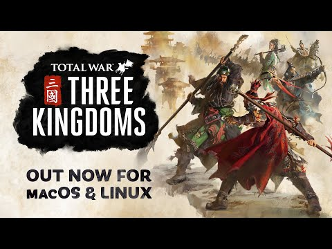 Total War: THREE KINGDOMS – Out now on macOS and Linux
