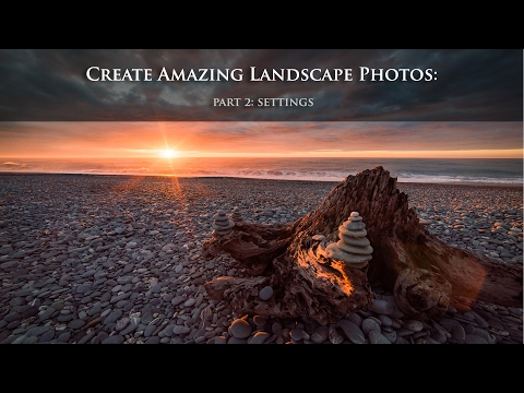 How to Create an Amazing Landscape Photo: Part 2 - Camera Settings
