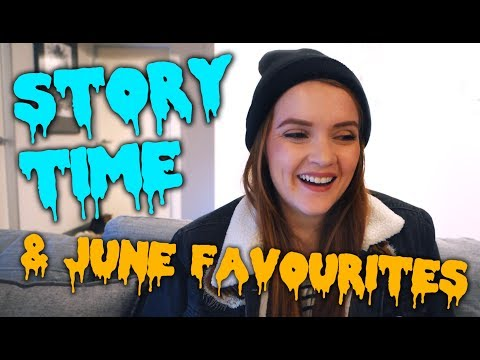 Story Time😢 & June Favourites😆2017
