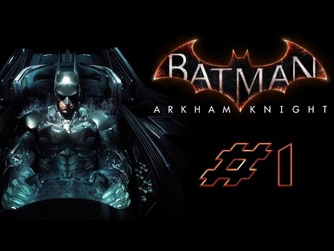 I'M BATMAN - Batman: Arkham Knight - Let's Play / Walkthrough / Gameplay - Part 1