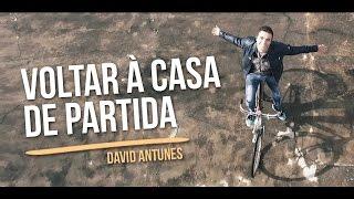 DAVID ANTUNES - VOLTAR À CASA DE PARTIDA ( Video Oficial ) 2016