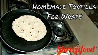 હોમમેડ ટોટિઁલા | Whole Wheat Tortilla for Wraps
