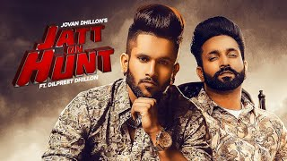 Jatt On Hunt (Official Video) Jovan Dhillon Ft Dilpreet Dhillon | Latest Punjabi Songs 2019