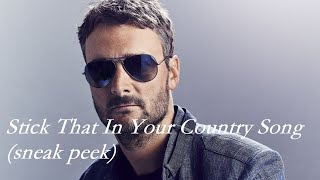 Eric Church [new song - sneak peek] - Stick That In Your Country Song