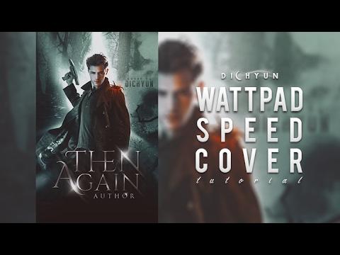 Wattpad Speed Cover - Then Again Tutorial